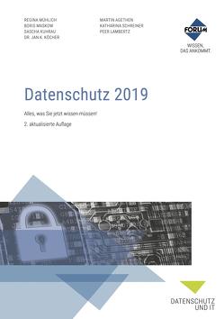Datenschutz 2019 von Agethen,  LL.M.,  Martin ., Köcher,  Dr.,  Jan K., Kuhrau,  Sascha, Lambertz,  Peer, Maskow,  Boris, Mühlich,  Regina, Schreiner,  Katharina
