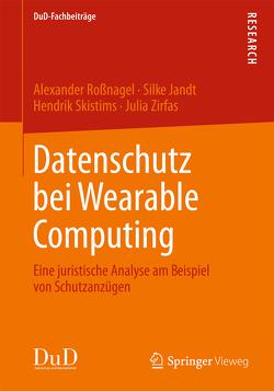 Datenschutz bei Wearable Computing von Jandt,  Silke, Roßnagel ,  Alexander, Skistims,  Hendrik, Zirfas,  Julia