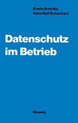 Datenschutz im Betrieb von Grochla,  Erwin, Schackert,  Hans R.