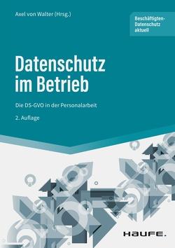 Datenschutz im Betrieb – Die DS-GVO in der Personalarbeit von Walter,  Axel