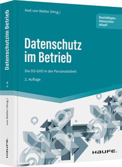 Datenschutz im Betrieb – Die DS-GVO in der Personalarbeit von Walter,  Axel von