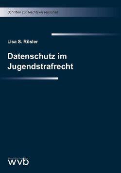 Datenschutz im Jugendstrafrecht von Rösler,  Lisa S.