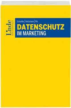 Datenschutz im Marketing von Heitzmann,  Daniel, Pils,  Sebastian, Schoeller,  Stefan