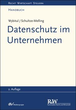 Datenschutz im Unternehmen von Schultze-Melling,  Jyn, Wybitul,  Tim