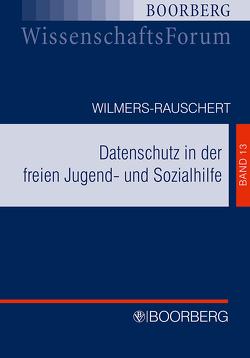 Datenschutz in der freien Jugend- und Sozialhilfe von Wilmers-Rauschert,  Bogislav