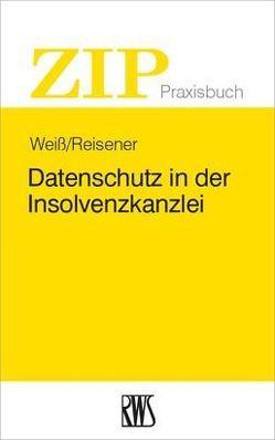 Datenschutz in der Insolvenzkanzlei von Reisener,  Nico, Weiss,  Christian