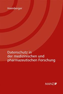 Datenschutz in der medizinischen und pharmazeutischen Forschung von Haimberger,  Klara
