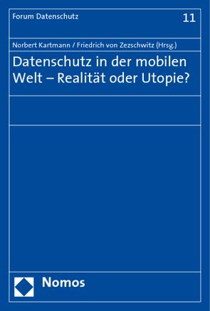 Datenschutz in der mobilen Welt – Realität oder Utopie? von Kartmann,  Norbert, Zezschwitz,  Friedrich von