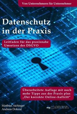Datenschutz in der Praxis: Leitfaden für das praxisnahe Umsetzen der DSGVO mit über 60 Tipps aus der Praxis für die Praxis von Aichinger,  Matthias, Dolezal,  Andreas