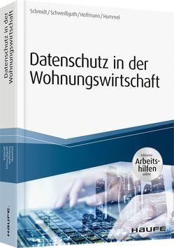 Datenschutz in der Wohnungswirtschaft – inkl. Arbeitshilfen online von Hoffmann,  Jan Heiner, Hummel,  David, Schmidt,  Fritz, Schweißguth,  Harald