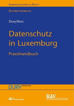 Datenschutz in Luxemburg von Dury,  Marcus, Dury,  Sandra, Kerz,  Martin