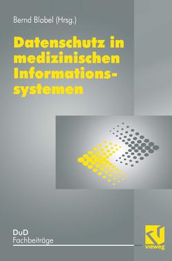 Datenschutz in medizinischen Informationssystemen von Blobel,  Bernd