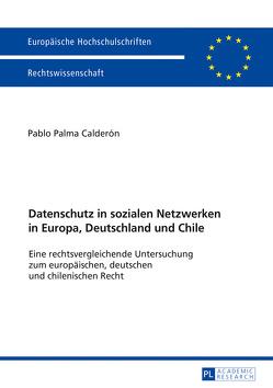 Datenschutz in sozialen Netzwerken in Europa, Deutschland und Chile von Palma Calderón,  Pablo
