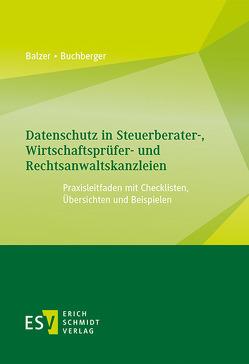 Datenschutz in Steuerberater-, Wirtschaftsprüfer- und Rechtsanwaltskanzleien von Balzer,  Thomas, Buchberger,  Erhard