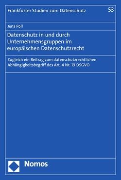 Datenschutz in und durch Unternehmensgruppen im europäischen Datenschutzrecht von Poll,  Jens