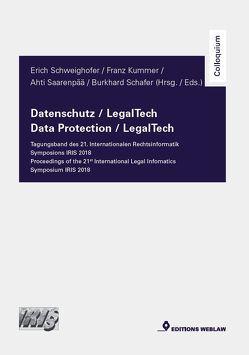 Datenschutz / LegalTech – Tagungsband des 21. Internationalen Rechtsinformatik Symposions IRIS 2018 von Kummer,  Franz, Saarenpää,  Ahti, Schäfer,  Burkhard, Schweighofer,  Erich