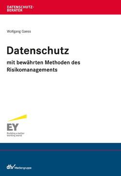 Datenschutz mit bewährten Methoden des Risikomanagements von Gaess,  Wolfgang