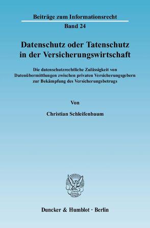 Datenschutz oder Tatenschutz in der Versicherungswirtschaft. von Schleifenbaum,  Christian