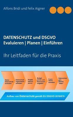 Datenschutz und DSGVO Evaluieren | Planen | Einführen von Aigner,  Felix, Bridi,  Alfons