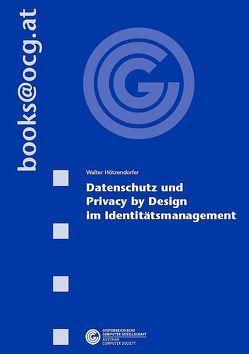 Datenschutz und Privacy by Design im Identitätsmanagement von Walter,  Hötzendorfer