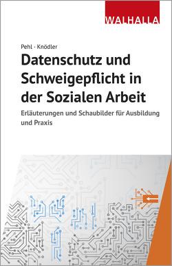 Datenschutz und Schweigepflicht in der Sozialen Arbeit von Knödler,  Christoph, Pehl,  Manuel