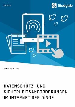 Datenschutz- und Sicherheitsanforderungen im Internet der Dinge von Schilling,  Simon