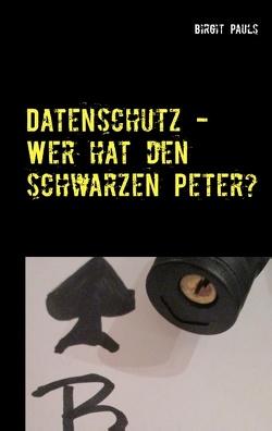 Datenschutz – Wer hat den schwarzen Peter? von Pauls,  Birgit