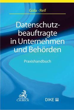 Datenschutzbeauftragte in Unternehmen und Behörden von Franck,  Lorenz, Gola,  Peter, Reif,  Yvette