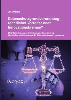 Datenschutzgrundverordnung â rechtlicher Vorreiter oder Innovationsbremse? von Dokara,  Julia