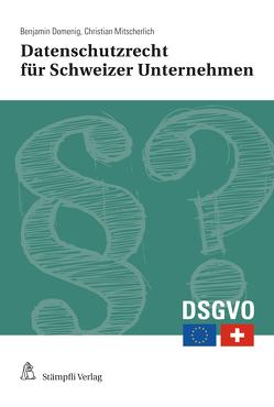 Datenschutzrecht für Schweizer Unternehmen von Domenig,  Benjamin, Mitscherlich,  Christian