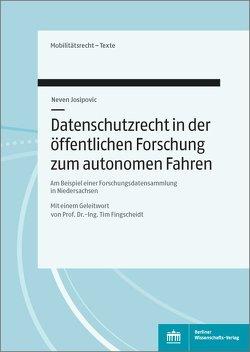 Datenschutzrecht in der öffentlichen Forschung zum Autonomen Fahren von Fingscheidt,  Tim, Josipovic,  Neven