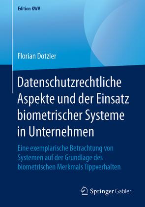 Datenschutzrechtliche Aspekte und der Einsatz biometrischer Systeme in Unternehmen von Dotzler,  Florian