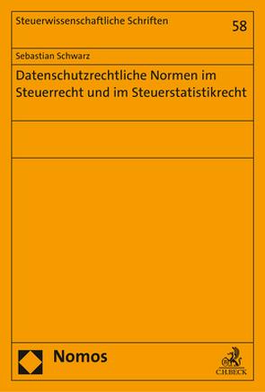 Datenschutzrechtliche Normen im Steuerrecht und im Steuerstatistikrecht von Schwarz,  Sebastian