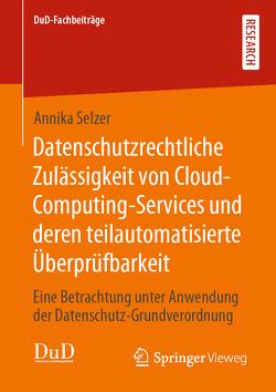 Datenschutzrechtliche Zulässigkeit von Cloud-Computing-Services und deren teilautomatisierte Überprüfbarkeit von Selzer,  Annika