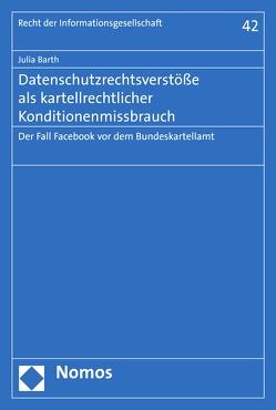 Datenschutzrechtsverstöße als kartellrechtlicher Konditionenmissbrauch von Barth,  Julia