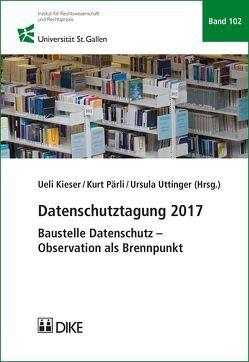 Datenschutztagung 2017 von Kieser,  Ueli, Pärli,  Kurt, Uttinger,  Ursula