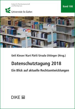 Datenschutztagung 2018 von Kieser,  Ueli, Pärli,  Kurt, Uttinger,  Ursula