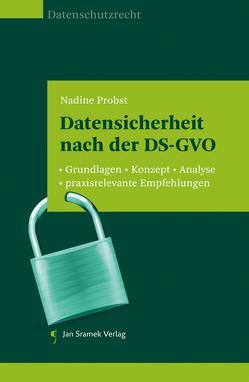 Datensicherheit nach der DS-GVO von Probst,  Nadine