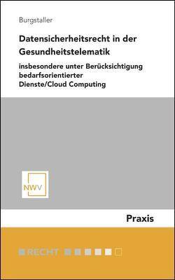 Datensicherheitsrecht in der Gesundheitstelematik von Burgstaller,  Peter