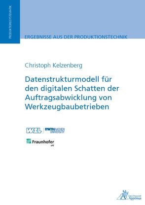 Datenstrukturmodell für den digitalen Schatten der Auftragsabwicklung von Werkzeugbaubetrieben von Kelzenberg,  Christoph
