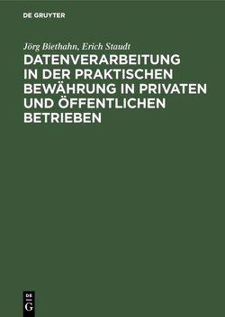 Datenverarbeitung in der praktischen Bewährung in privaten und öffentlichen Betrieben von Biethahn,  Jörg, Staudt,  Erich