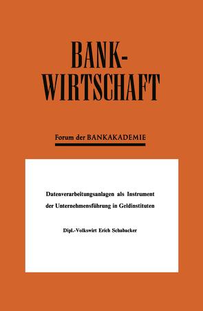 Datenverarbeitungsanlagen als Instrument der Unternehmensführung in Geldinstituten von Schabacker,  Erich