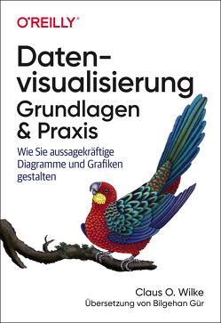 Datenvisualisierung – Grundlagen & Praxis von Gür,  Bilgehan, Wilke,  Claus O.