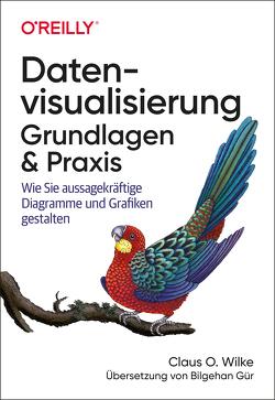 Datenvisualisierung – Grundlagen und Praxis von Gür,  Bilgehan, Wilke,  Claus O.