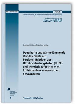 Dauerhafte und wärmedämmende Wandelemente aus Fertigteil-Hybriden aus Ultrahochleistungsbeton (UHPC) und chemisch aufgetriebenen, lufthärtendem, mineralischen Schaumbeton. von Fehling,  Ekkehard, Middendorf,  Bernhard