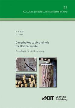 Dauerhaftes Laubrundholz für Holzbauwerke – Grundlagen für die Bemessung von Blaß,  Hans Joachim;, Frese,  Matthias
