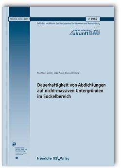 Dauerhaftigkeit von Abdichtungen auf nicht-massiven Untergründen im Sockelbereich. Abschlussbericht. von Sous,  Silke, Wilmes,  Klaus, Zöller,  Matthias