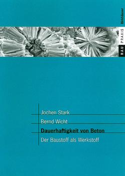 Dauerhaftigkeit von Beton von F.A. Finger-Institut für Baustoffkunde derBauhaus-Universität Weimar, Stark,  Jochen, Wicht,  Bernd