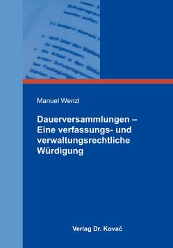 Dauerversammlungen – Eine verfassungs- und verwaltungsrechtliche Würdigung von Wenzl,  Manuel