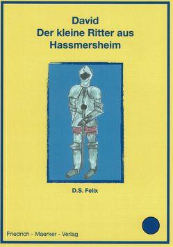 David – Der kleine Ritter aus Hassmersheim von Felix,  Dorothea S., Teufel,  Ch.